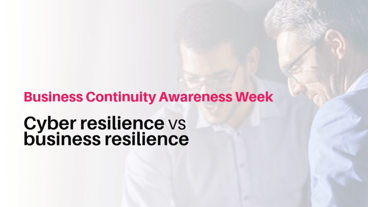 Cyber resilience vs business resilience